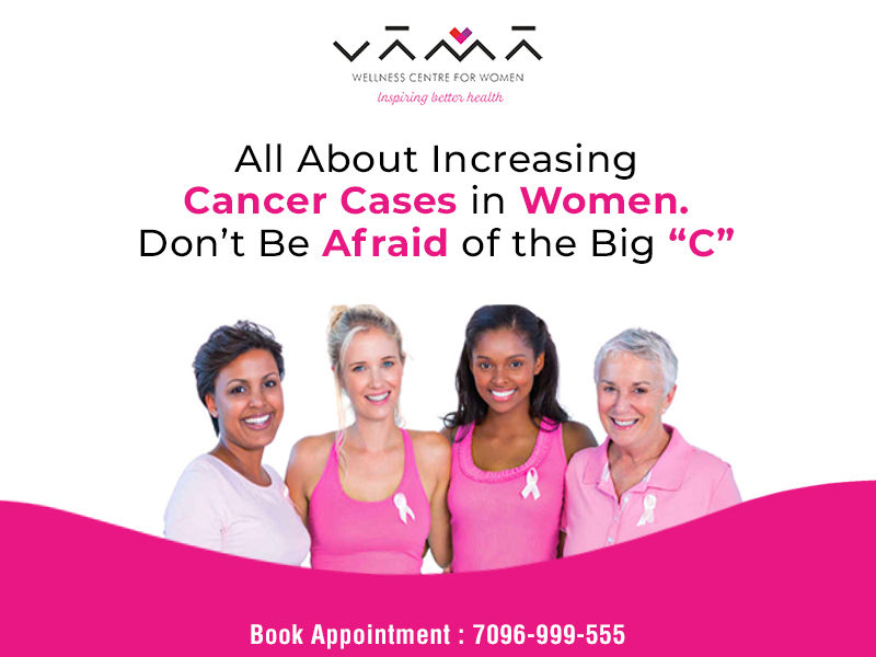All About Increasing Cancer Cases in Women. Don't Be Afraid of the Big C.